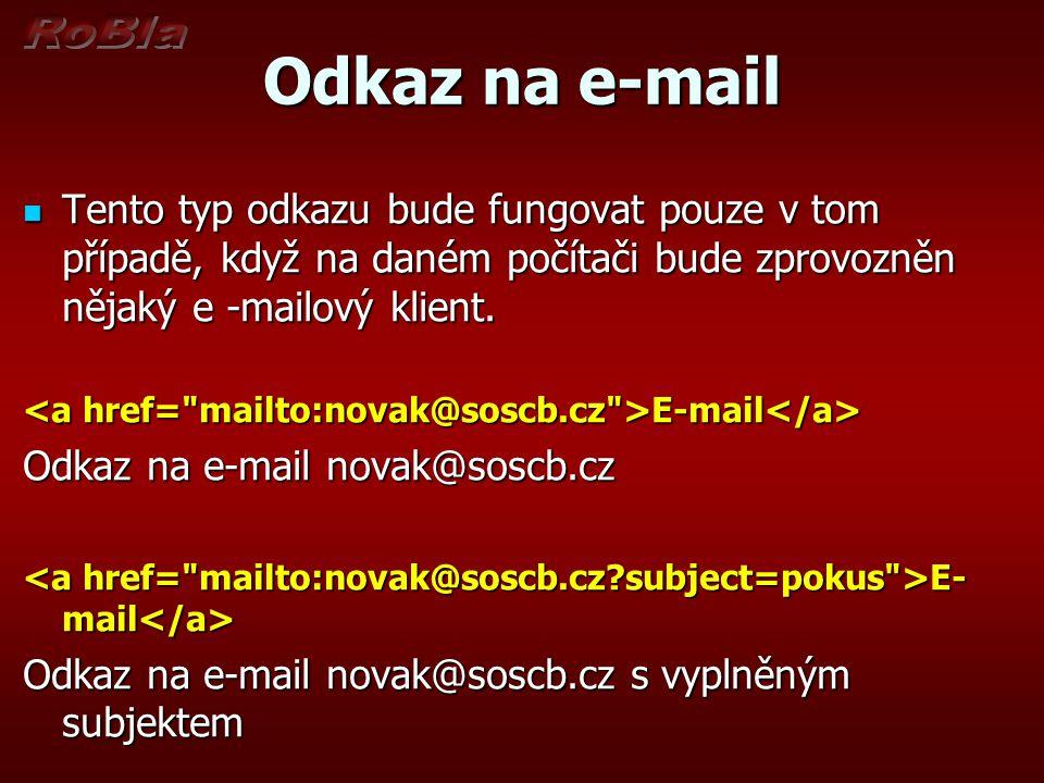 Odkaz na e-mail Tento typ odkazu bude fungovat pouze v tom případě, když na daném počítači bude zprovozněn nějaký e -mailový klient.