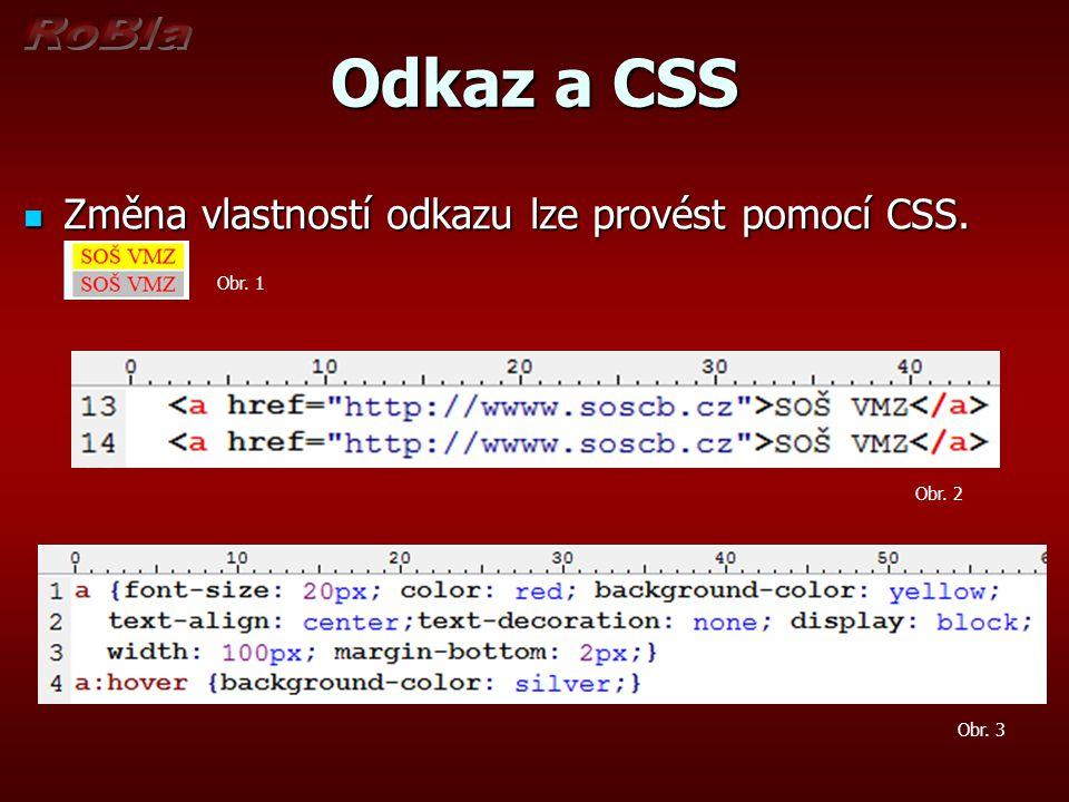 Odkaz a CSS Změna vlastností odkazu lze provést pomocí CSS.