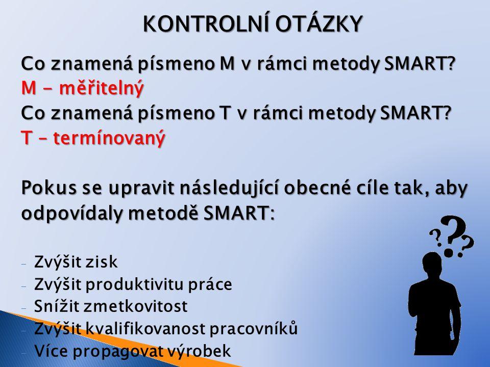 KONTROLNÍ OTÁZKY Co znamená písmeno M v rámci metody SMART.