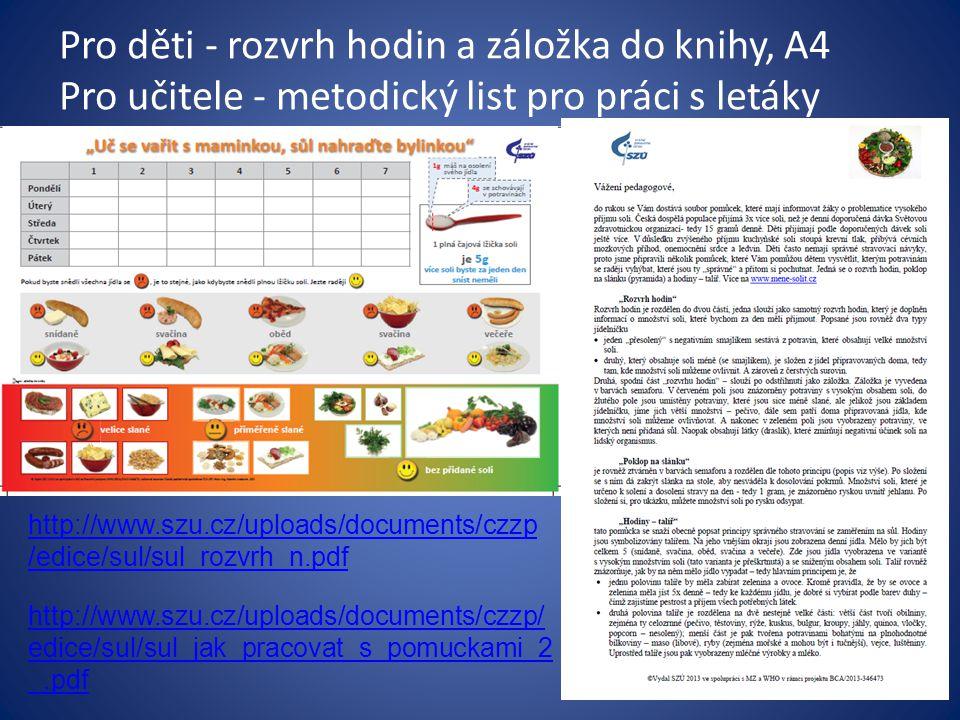 Pro děti - rozvrh hodin a záložka do knihy, A4 Pro učitele - metodický list pro práci s letáky http://www.szu.cz/uploads/documents/czzp /edice/sul/sul_rozvrh_n.pdf http://www.szu.cz/uploads/documents/czzp/ edice/sul/sul_jak_pracovat_s_pomuckami_2 _.pdf