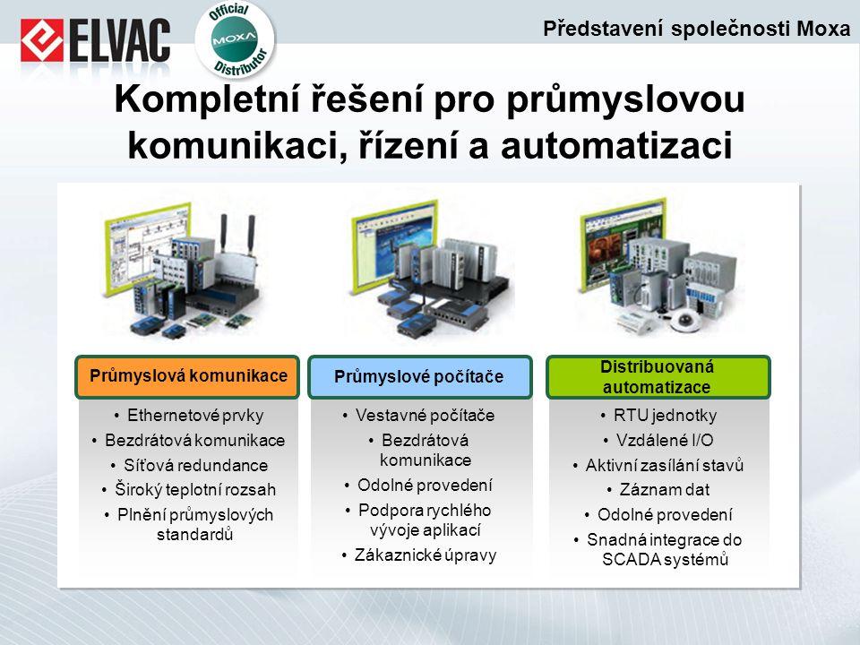 Kompletní řešení pro průmyslovou komunikaci, řízení a automatizaci Průmyslová komunikace Průmyslové počítače Distribuovaná automatizace RTU jednotky V