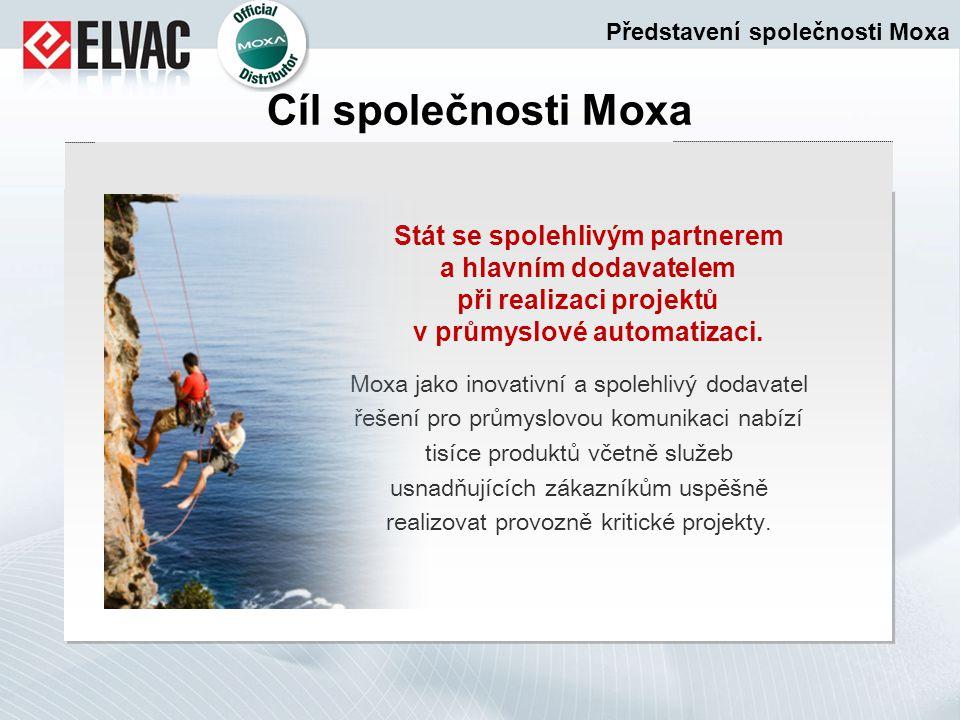 Cíl společnosti Moxa Stát se spolehlivým partnerem a hlavním dodavatelem při realizaci projektů v průmyslové automatizaci. Moxa jako inovativní a spol