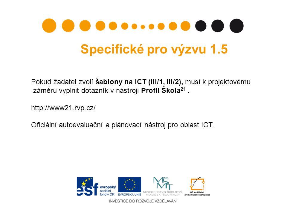 Specifické pro výzvu 1.5 Pokud žadatel zvolí šablony na ICT (III/1, III/2), musí k projektovému záměru vyplnit dotazník v nástroji Profil Škola 21.
