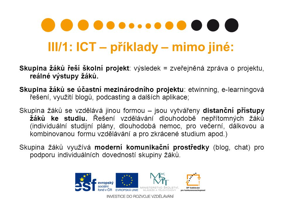 III/1: ICT – příklady – mimo jiné: Skupina žáků řeší školní projekt: výsledek = zveřejněná zpráva o projektu, reálné výstupy žáků.