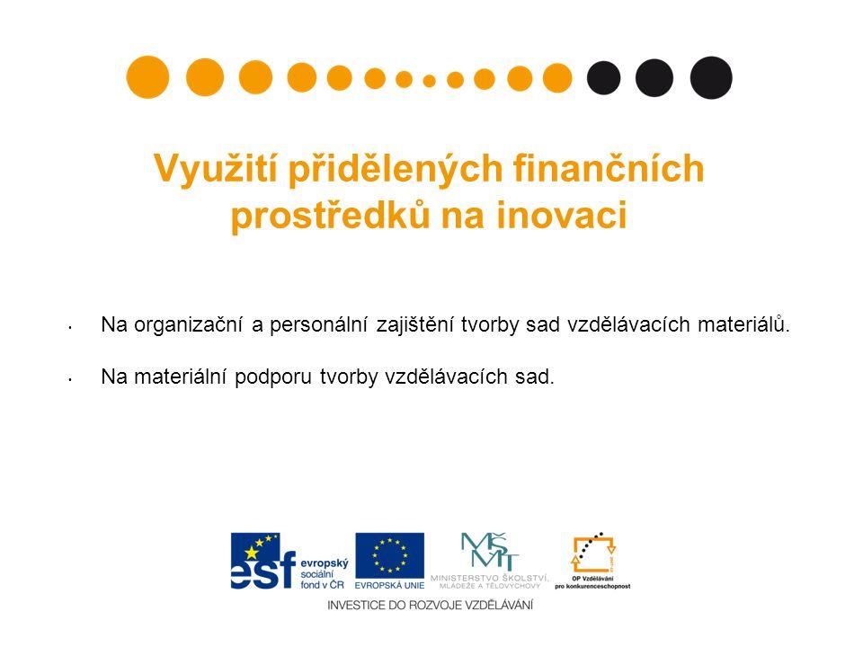Využití přidělených finančních prostředků na inovaci Na organizační a personální zajištění tvorby sad vzdělávacích materiálů.