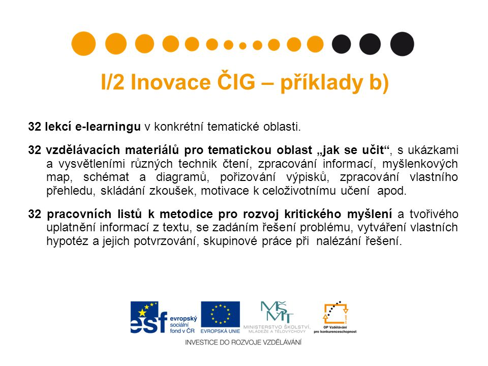 I/2 Inovace ČIG – příklady b) 32 lekcí e-learningu v konkrétní tematické oblasti.