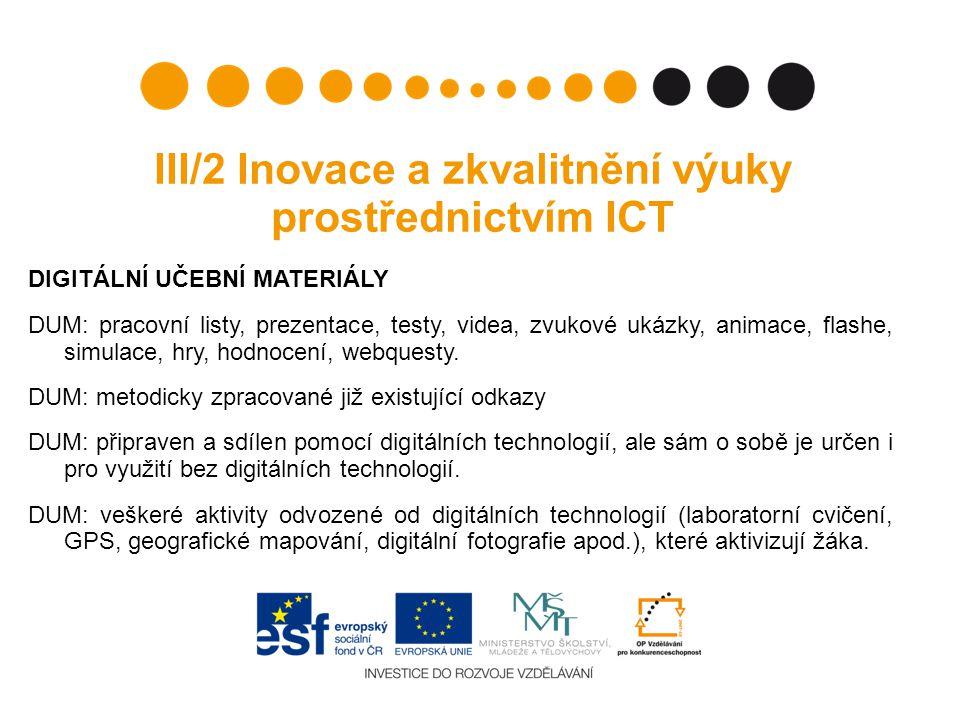 III/2 Inovace a zkvalitnění výuky prostřednictvím ICT DIGITÁLNÍ UČEBNÍ MATERIÁLY DUM: pracovní listy, prezentace, testy, videa, zvukové ukázky, animace, flashe, simulace, hry, hodnocení, webquesty.
