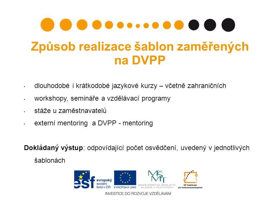 Způsob realizace šablon zaměřených na DVPP dlouhodobé i krátkodobé jazykové kurzy – včetně zahraničních workshopy, semináře a vzdělávací programy stáže u zaměstnavatelů externí mentoring a DVPP - mentoring Dokládaný výstup: odpovídající počet osvědčení, uvedený v jednotlivých šablonách