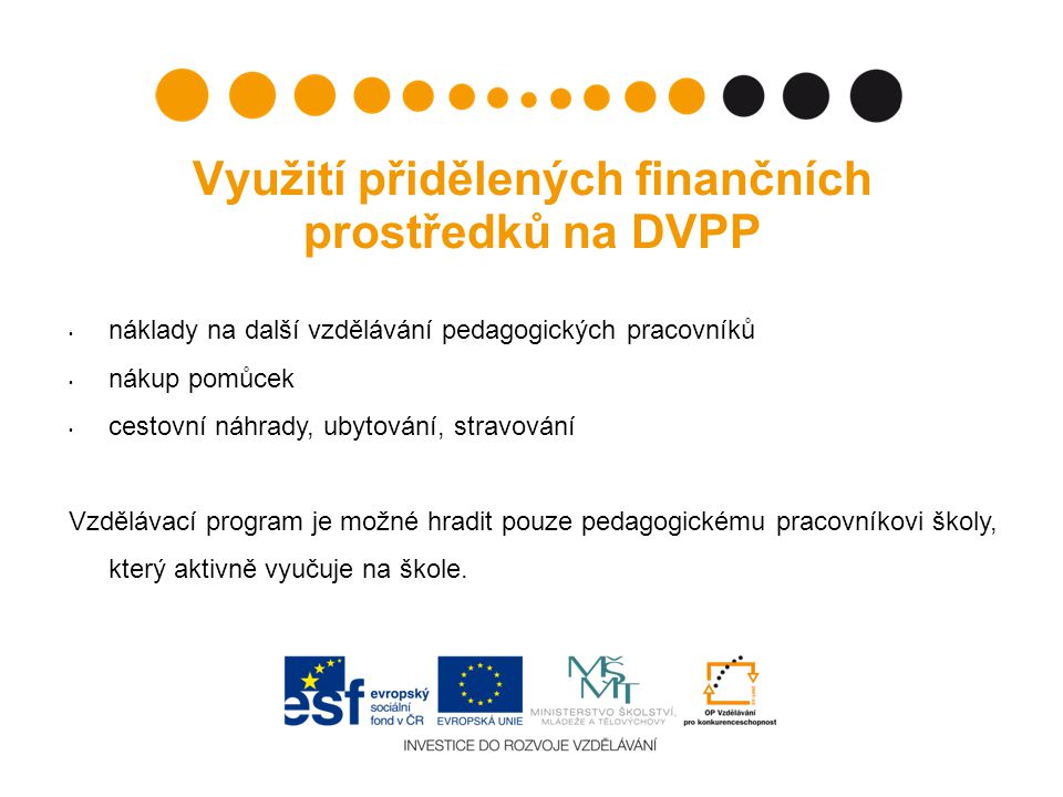 Využití přidělených finančních prostředků na DVPP náklady na další vzdělávání pedagogických pracovníků nákup pomůcek cestovní náhrady, ubytování, stravování Vzdělávací program je možné hradit pouze pedagogickému pracovníkovi školy, který aktivně vyučuje na škole.