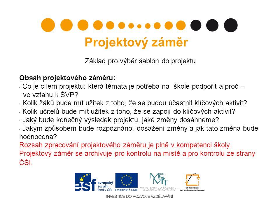 Základ pro výběr šablon do projektu Obsah projektového záměru: Co je cílem projektu: která témata je potřeba na škole podpořit a proč – ve vztahu k ŠVP.
