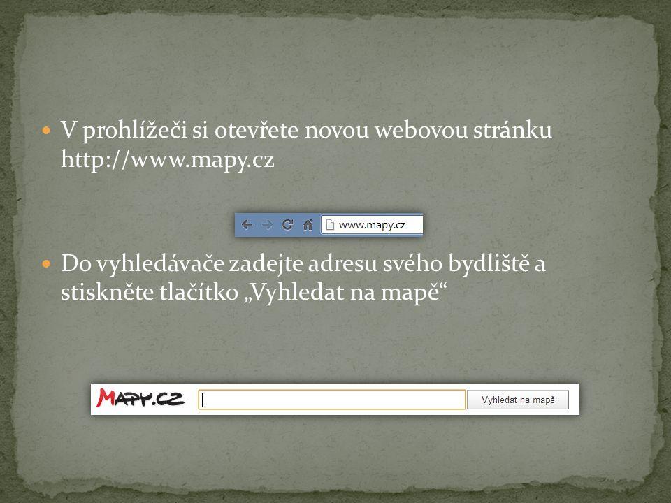 """V prohlížeči si otevřete novou webovou stránku http://www.mapy.cz Do vyhledávače zadejte adresu svého bydliště a stiskněte tlačítko """"Vyhledat na mapě"""