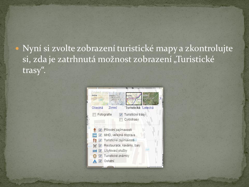 """Nyní si zvolte zobrazení turistické mapy a zkontrolujte si, zda je zatrhnutá možnost zobrazení """"Turistické trasy ."""