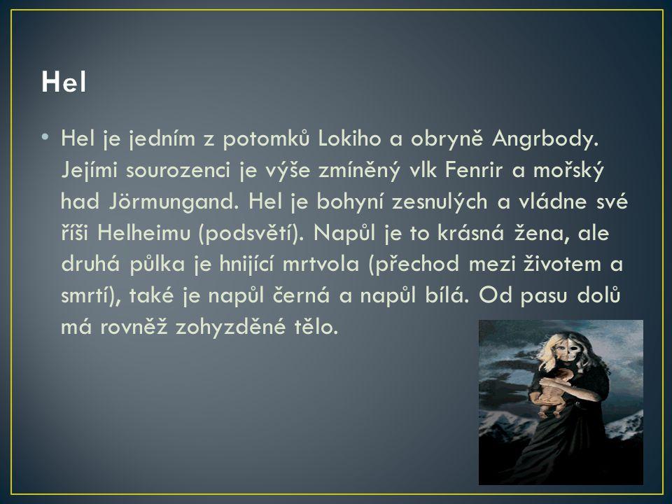 Hel je jedním z potomků Lokiho a obryně Angrbody. Jejími sourozenci je výše zmíněný vlk Fenrir a mořský had Jörmungand. Hel je bohyní zesnulých a vlád