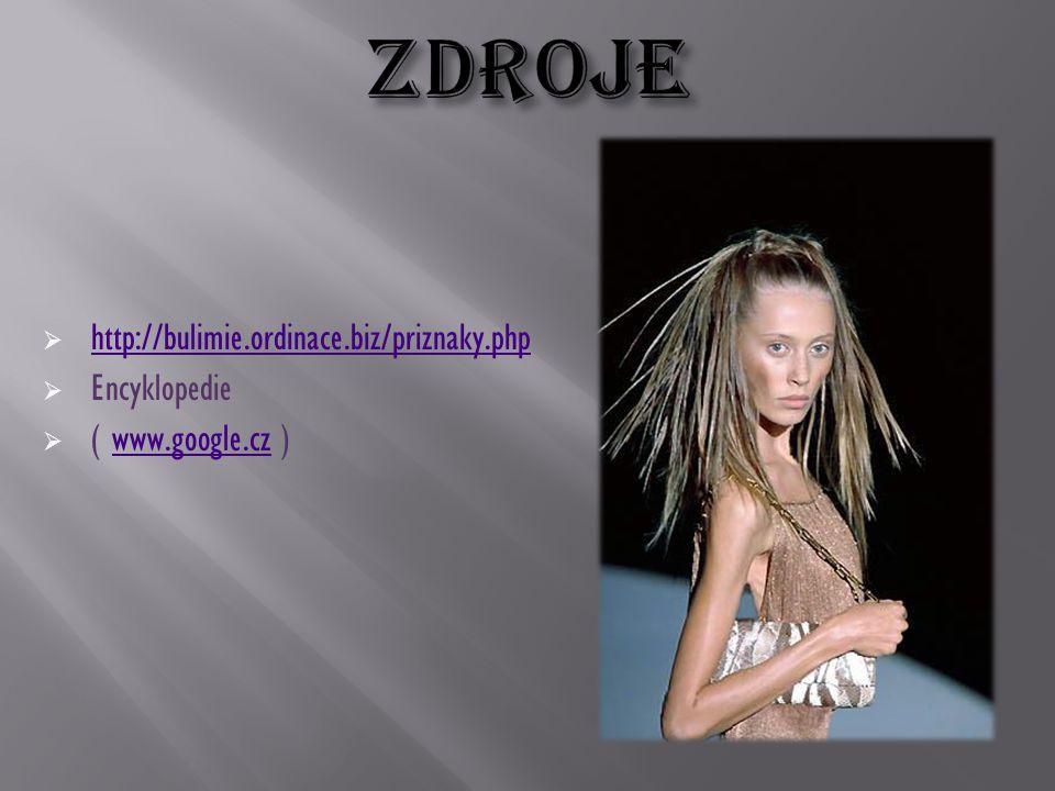  http://bulimie.ordinace.biz/priznaky.php http://bulimie.ordinace.biz/priznaky.php  Encyklopedie  ( www.google.cz )www.google.cz