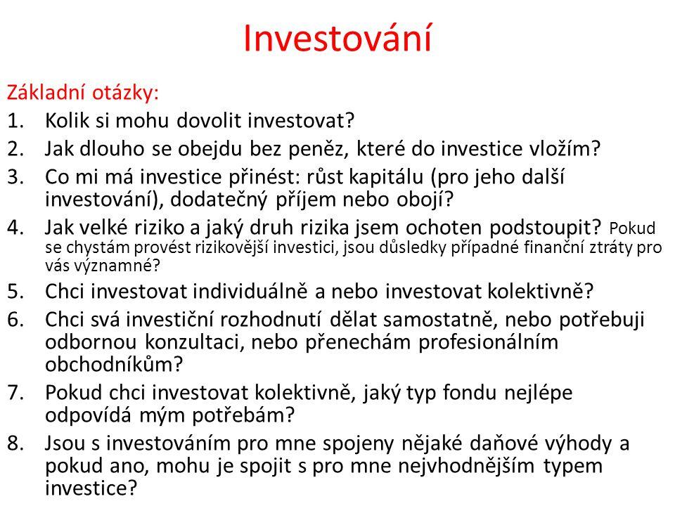 Investování Základní otázky: 1.Kolik si mohu dovolit investovat? 2.Jak dlouho se obejdu bez peněz, které do investice vložím? 3.Co mi má investice při