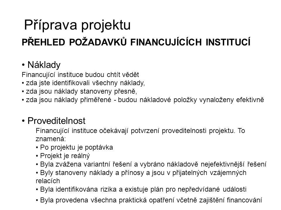 Příprava projektu PŘEHLED POŽADAVKŮ FINANCUJÍCÍCH INSTITUCÍ Náklady Financující instituce budou chtít vědět zda jste identifikovali všechny náklady, z