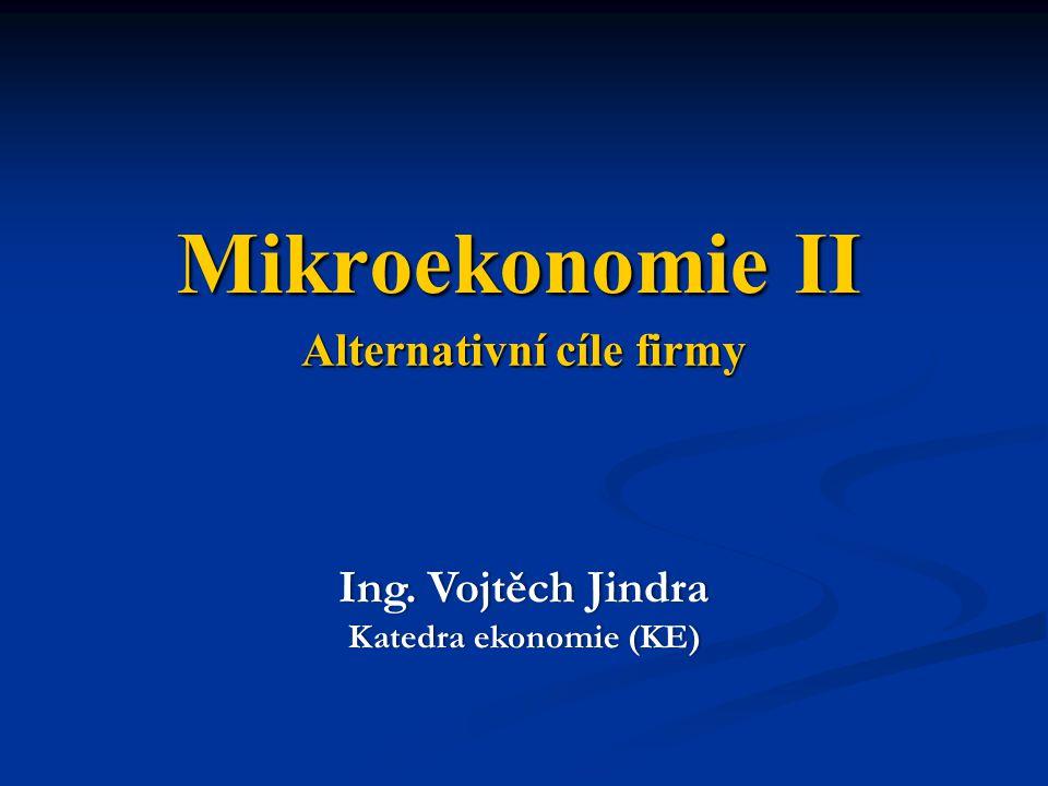 Alternativní cíle firmy Ing. Vojtěch JindraIng. Vojtěch Jindra Katedra ekonomie (KE)Katedra ekonomie (KE) Mikroekonomie II