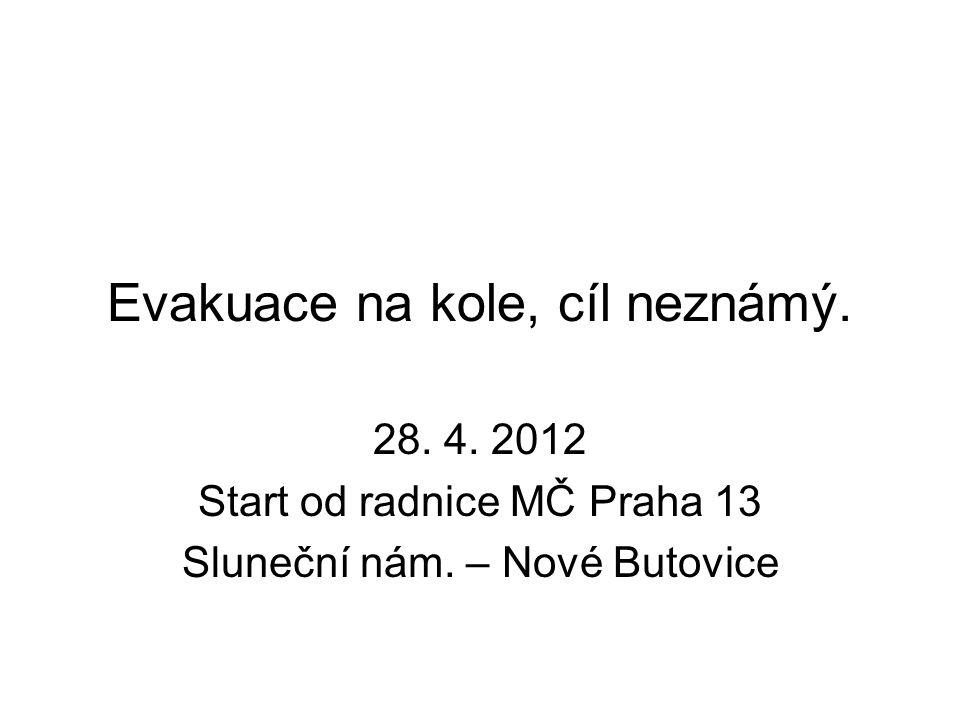 Evakuace na kole, cíl neznámý. 28. 4. 2012 Start od radnice MČ Praha 13 Sluneční nám.