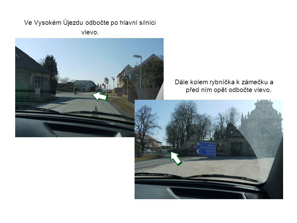 Ve Vysokém Újezdu odbočte po hlavní silnici vlevo.