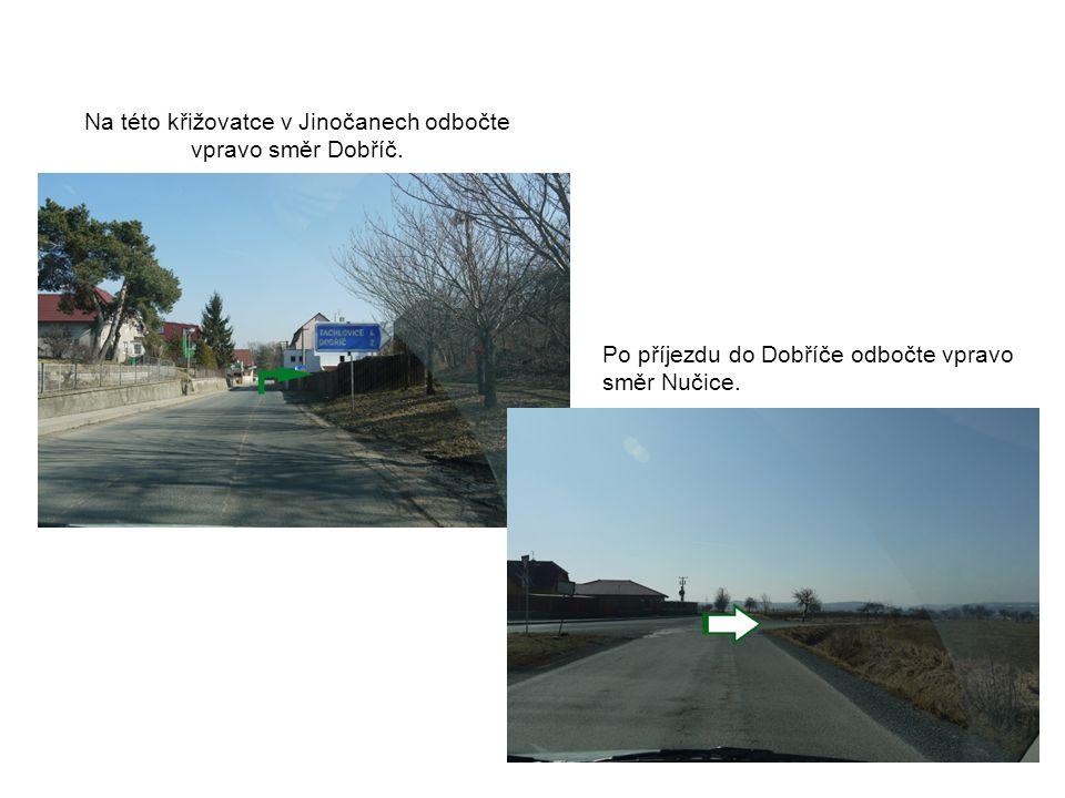 Na příjezdu do Dobříče odbočte opět vpravo směr Zbuzany.