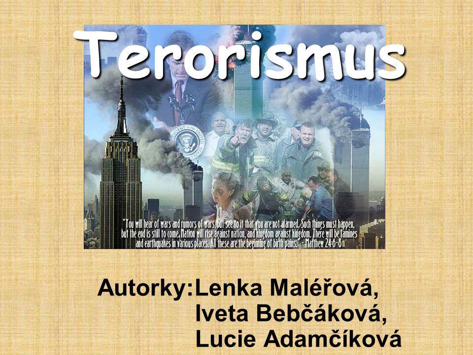 Terorismus Autorky:Lenka Maléřová, Iveta Bebčáková, Lucie Adamčíková