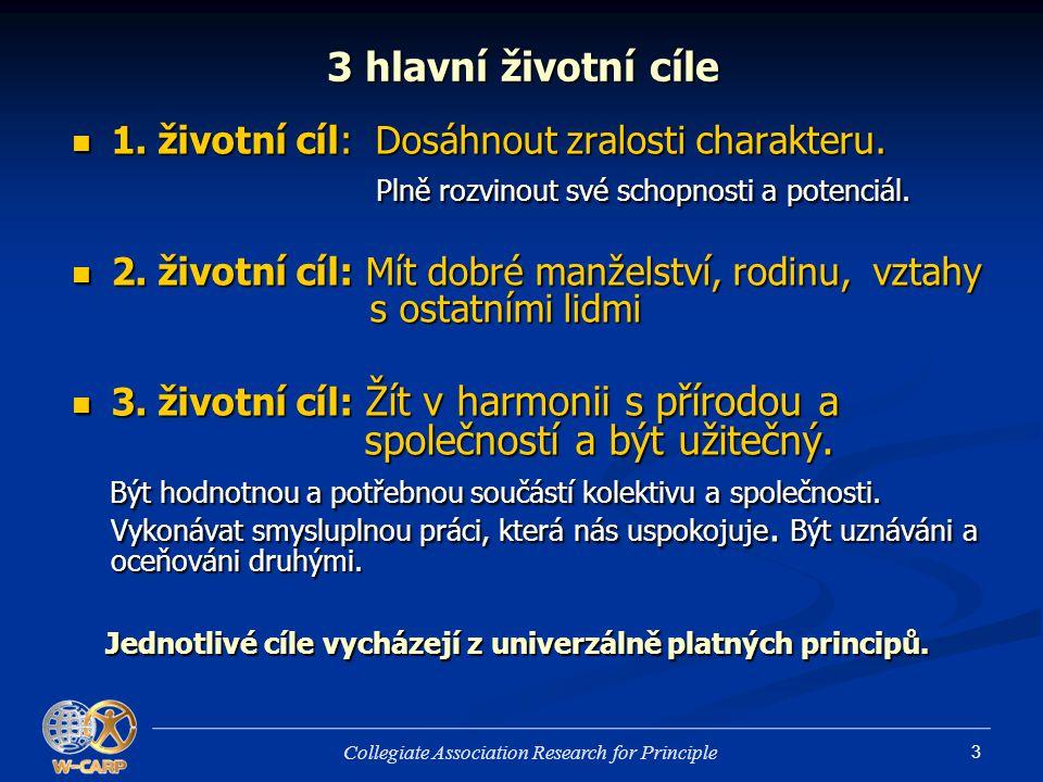 3 3 hlavní životní cíle 1. životní cíl: Dosáhnout zralosti charakteru. 1. životní cíl: Dosáhnout zralosti charakteru. Plně rozvinout své schopnosti a