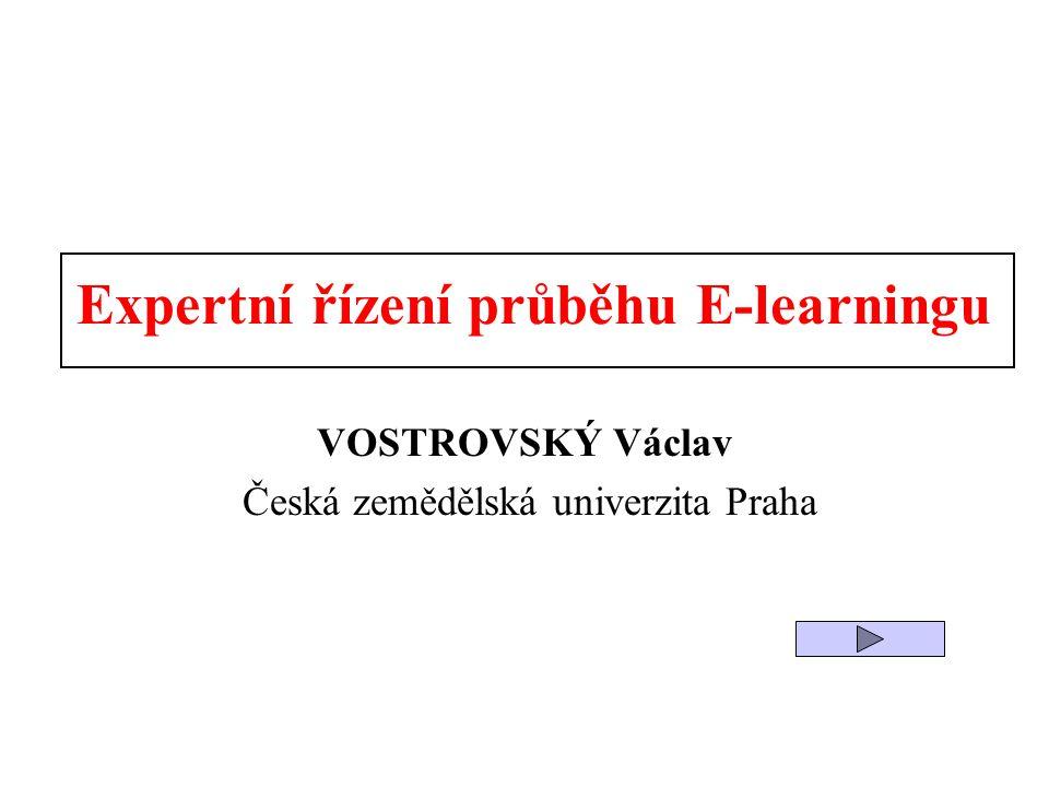 Expertní řízení průběhu E-learningu VOSTROVSKÝ Václav Česká zemědělská univerzita Praha