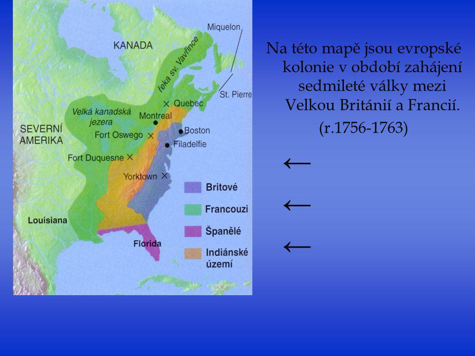 Na této mapě jsou evropské kolonie v období zahájení sedmileté války mezi Velkou Británií a Francií. (r.1756-1763) ←
