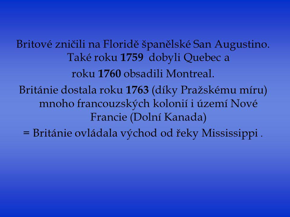 Britové zničili na Floridě španělské San Augustino. Také roku 1759 dobyli Quebec a roku 1760 obsadili Montreal. Británie dostala roku 1763 (díky Pražs