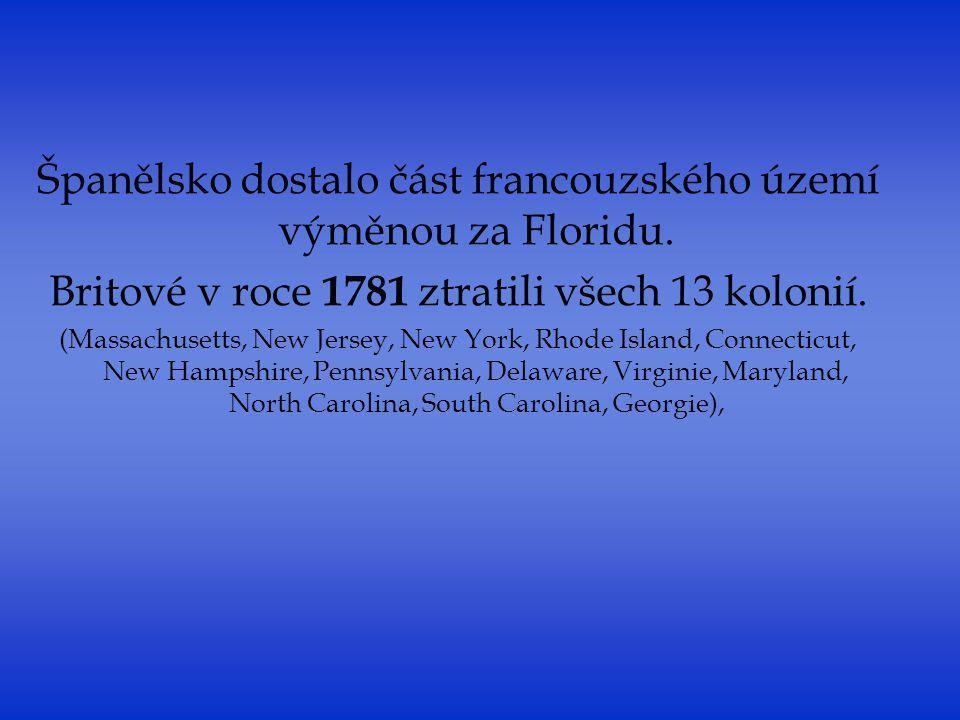 Španělsko dostalo část francouzského území výměnou za Floridu. Britové v roce 1781 ztratili všech 13 kolonií. (Massachusetts, New Jersey, New York, Rh