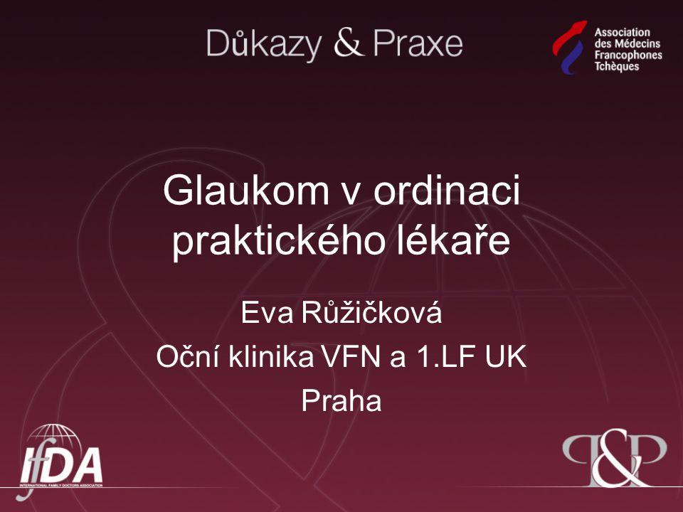 Glaukom v ordinaci praktického lékaře Eva Růžičková Oční klinika VFN a 1.LF UK Praha