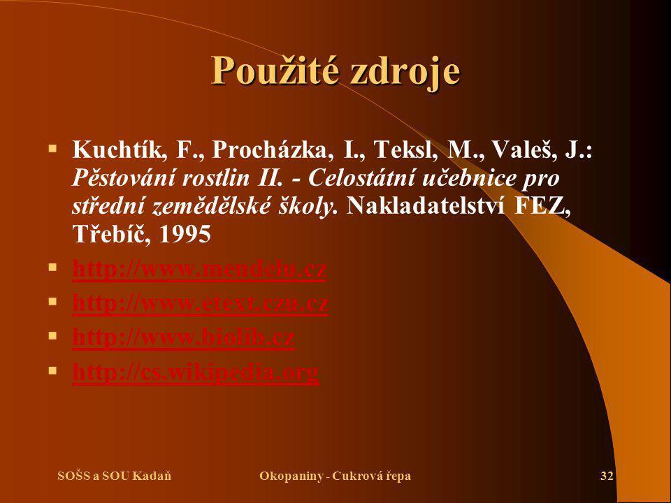 SOŠS a SOU KadaňOkopaniny - Cukrová řepa32 Použité zdroje  Kuchtík, F., Procházka, I., Teksl, M., Valeš, J.: Pěstování rostlin II. - Celostátní učebn