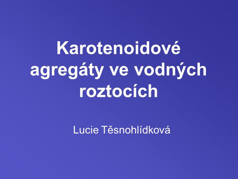 Karotenoidové agregáty ve vodných roztocích Lucie Těsnohlídková