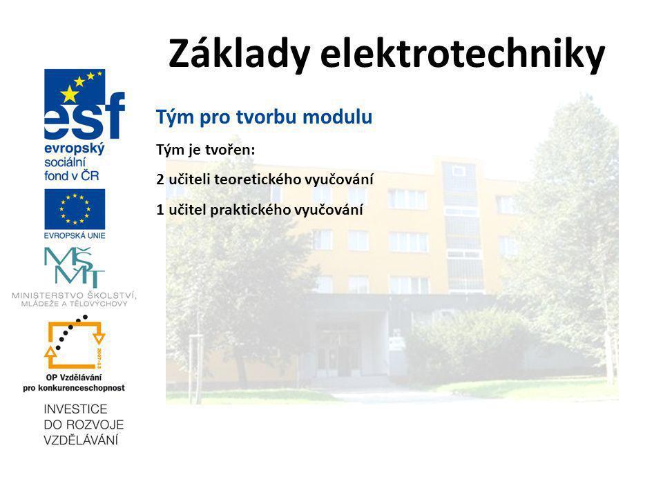 Základy elektrotechniky Tým pro tvorbu modulu Tým je tvořen: 2 učiteli teoretického vyučování 1 učitel praktického vyučování
