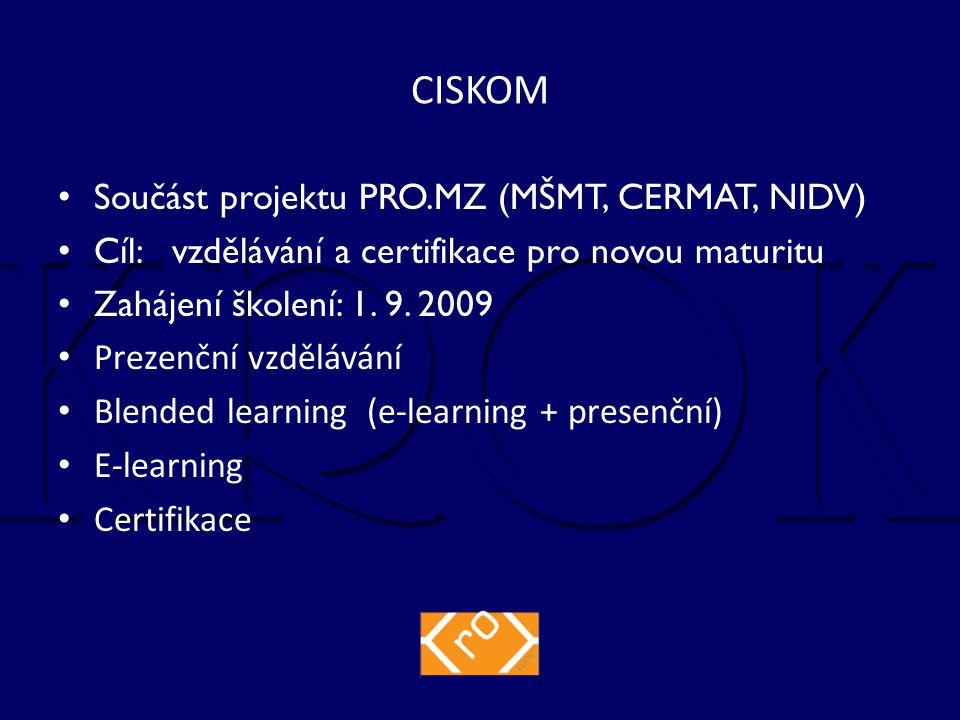 CISKOM Součást projektu PRO.MZ (MŠMT, CERMAT, NIDV) Cíl: vzdělávání a certifikace pro novou maturitu Zahájení školení: 1.