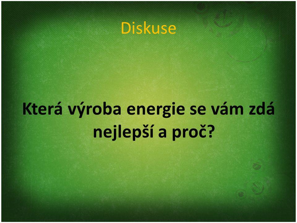 Diskuse Která výroba energie se vám zdá nejlepší a proč?