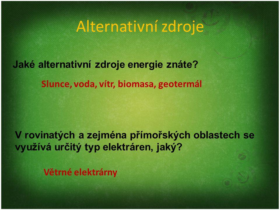 Alternativní zdroje Jaké alternativní zdroje energie znáte? V rovinatých a zejména přímořských oblastech se využívá určitý typ elektráren, jaký? Slunc