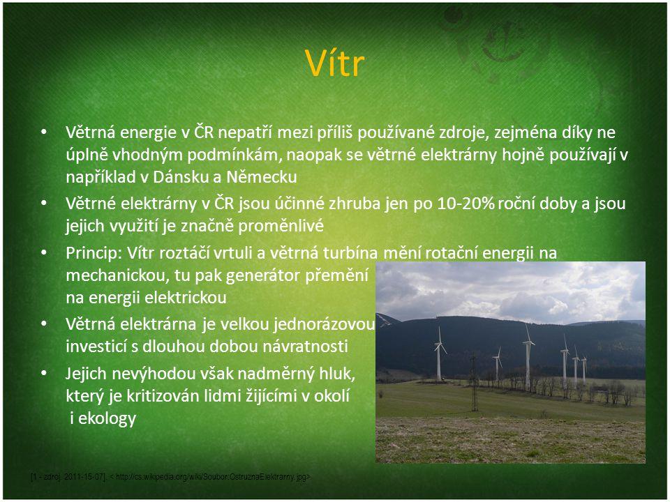 Vítr Větrná energie v ČR nepatří mezi příliš používané zdroje, zejména díky ne úplně vhodným podmínkám, naopak se větrné elektrárny hojně používají v
