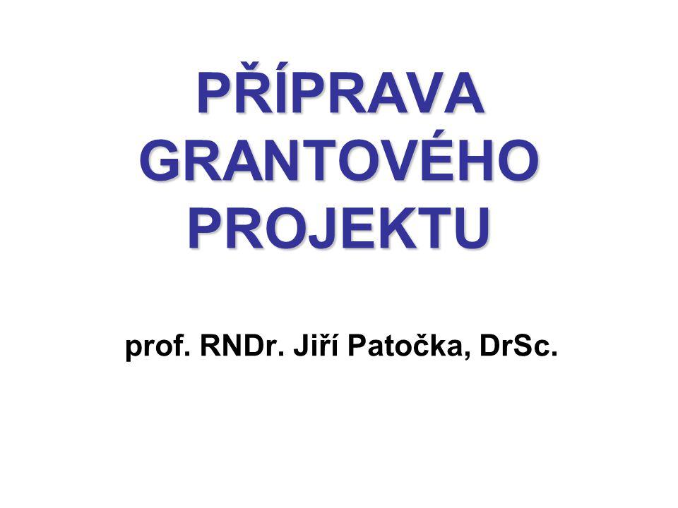 PŘÍPRAVA GRANTOVÉHO PROJEKTU prof. RNDr. Jiří Patočka, DrSc.