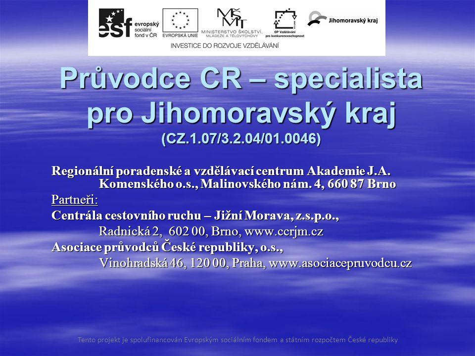 Průvodce CR – specialista pro Jihomoravský kraj (CZ.1.07/3.2.04/01.0046) Regionální poradenské a vzdělávací centrum Akademie J.A.