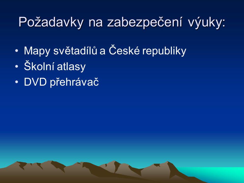 Požadavky na zabezpečení výuky: Mapy světadílů a České republiky Školní atlasy DVD přehrávač