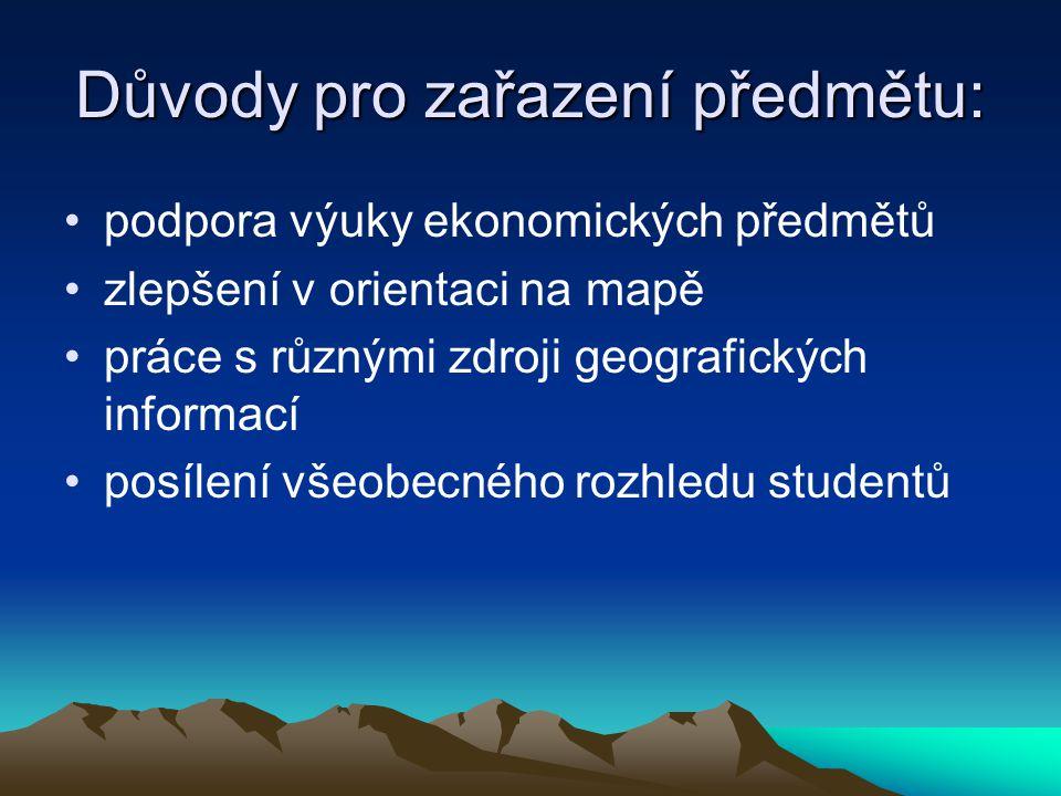 Důvody pro zařazení předmětu: podpora výuky ekonomických předmětů zlepšení v orientaci na mapě práce s různými zdroji geografických informací posílení všeobecného rozhledu studentů