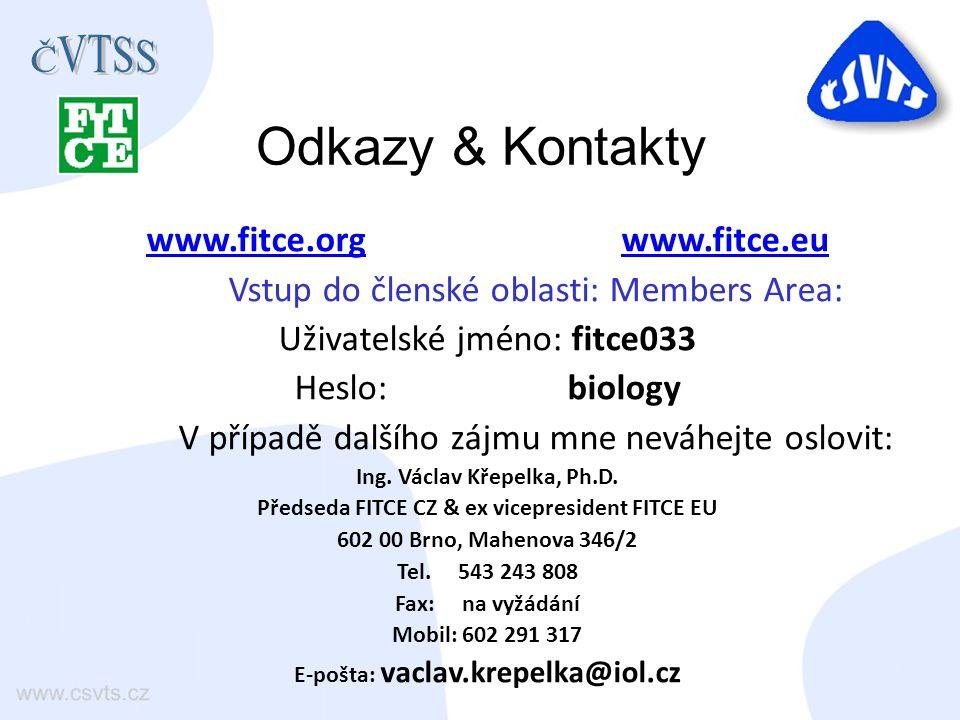 Odkazy & Kontakty www.fitce.orgwww.fitce.org www.fitce.euwww.fitce.eu Vstup do členské oblasti: Members Area: Uživatelské jméno: fitce033 Heslo: biology V případě dalšího zájmu mne neváhejte oslovit: Ing.