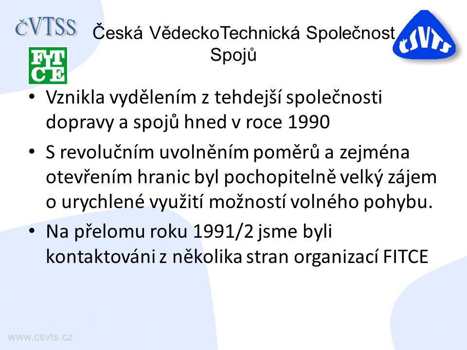 Česká VědeckoTechnická Společnost Spojů Vznikla vydělením z tehdejší společnosti dopravy a spojů hned v roce 1990 S revolučním uvolněním poměrů a zejména otevřením hranic byl pochopitelně velký zájem o urychlené využití možností volného pohybu.