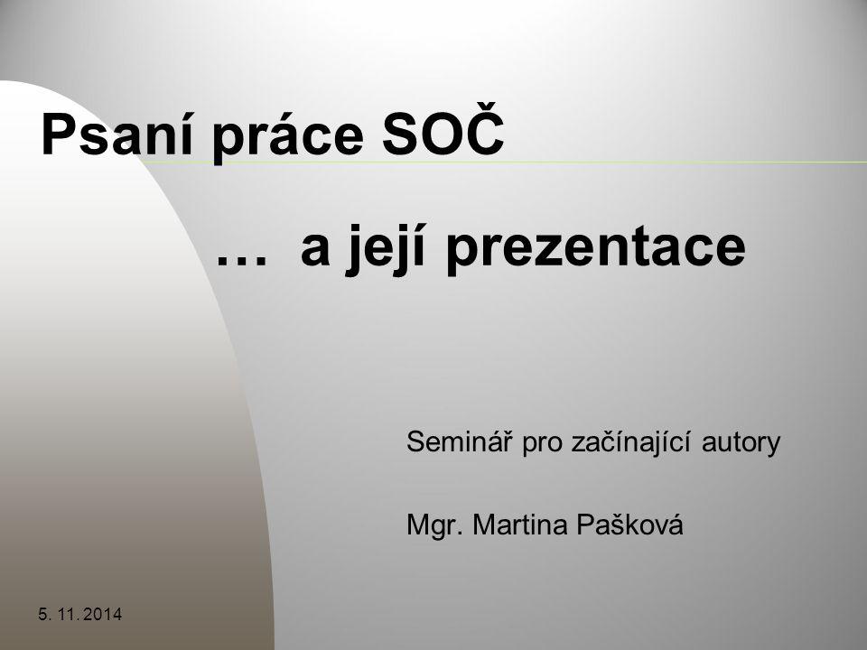 Psaní práce SOČ …a její prezentace Seminář pro začínající autory Mgr. Martina Pašková 5. 11. 2014