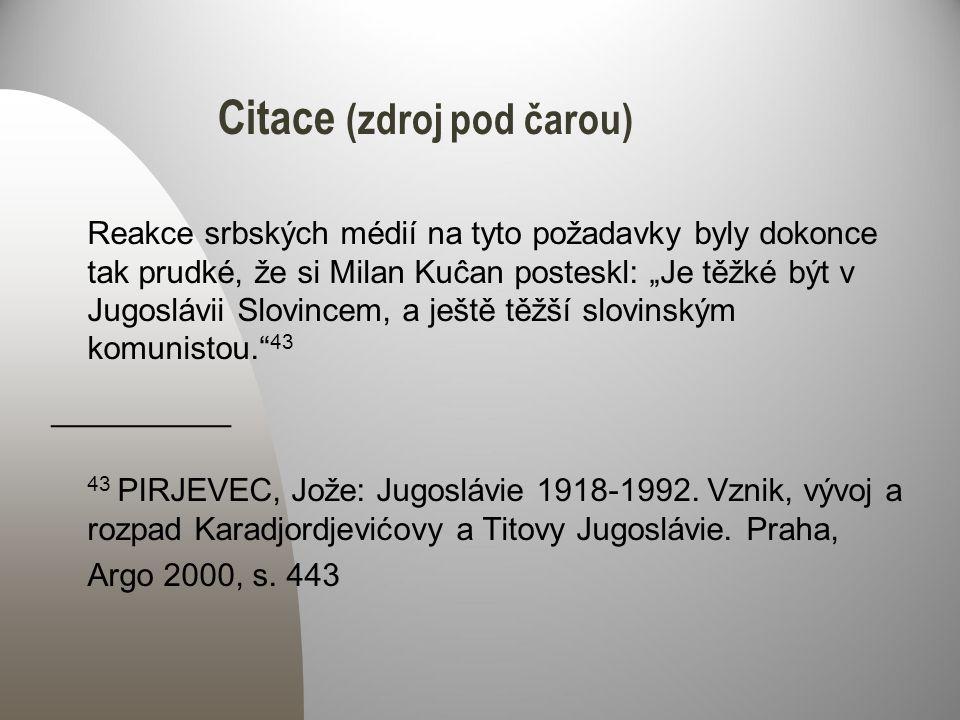 """Citace (zdroj pod čarou) Reakce srbských médií na tyto požadavky byly dokonce tak prudké, že si Milan Kuĉan posteskl: """"Je těžké být v Jugoslávii Slovincem, a ještě těžší slovinským komunistou. 43 __________ 43 PIRJEVEC, Jože: Jugoslávie 1918-1992."""