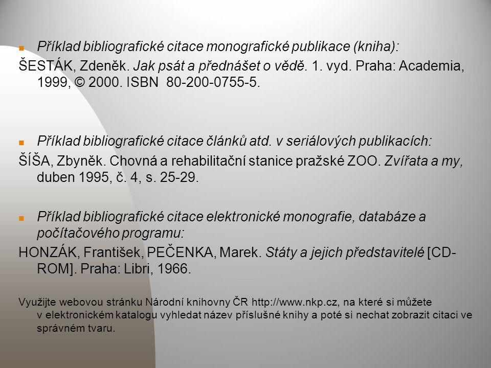 Příklad bibliografické citace monografické publikace (kniha): ŠESTÁK, Zdeněk.