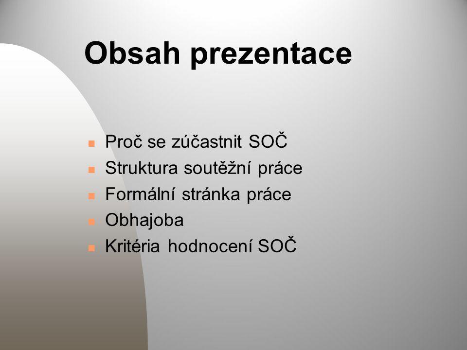 Obsah prezentace Proč se zúčastnit SOČ Struktura soutěžní práce Formální stránka práce Obhajoba Kritéria hodnocení SOČ