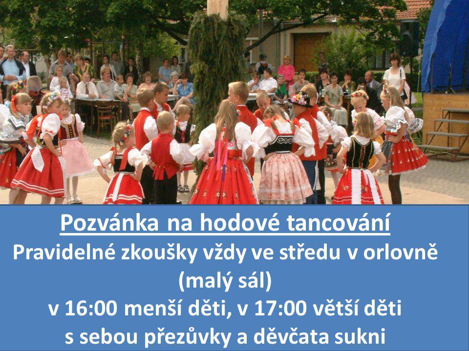 Pozvánka na hodové tancování Pravidelné zkoušky vždy ve středu v orlovně (malý sál) v 16:00 menší děti, v 17:00 větší děti s sebou přezůvky a děvčata sukni