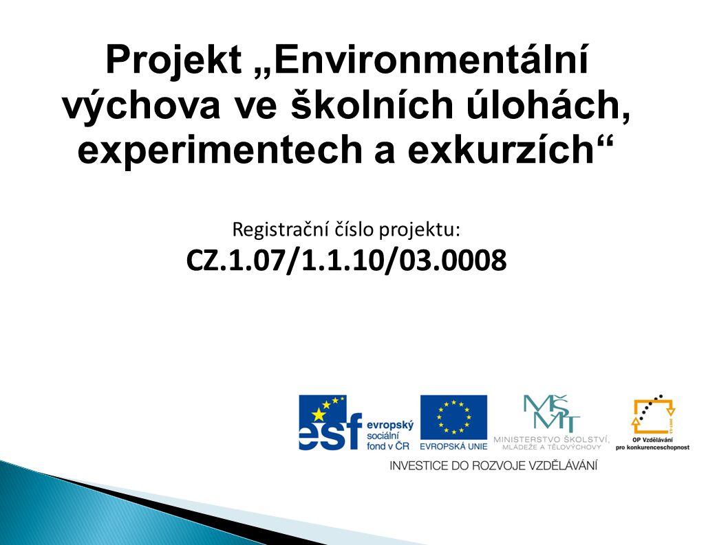 """Projekt """"Environmentální výchova ve školních úlohách, experimentech a exkurzích Registrační číslo projektu: CZ.1.07/1.1.10/03.0008"""
